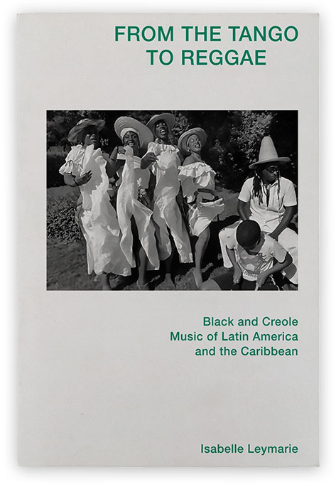 From The Tango To Reggae: Black and Creole Music of Latin America and the Caribbean